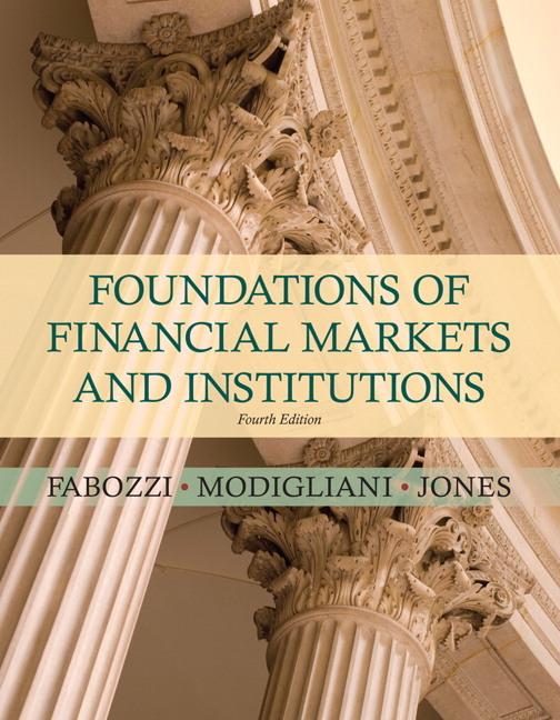 Foundations of Financial Markets and Institutions.  Frank J. Fabozzi, Franco P. Modigliani, Frank J. Jones