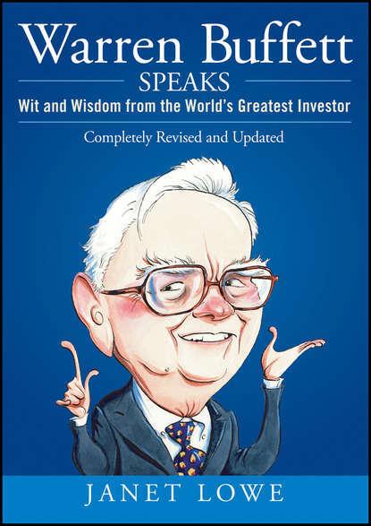 Warren Buffett Speaks. Wit and Wisdom from the World's Greatest Investor.Джанет Лоу
